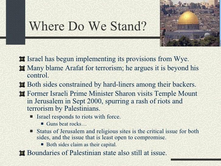 Where Do We Stand? <ul><li>Israel has begun implementing its provisions from Wye. </li></ul><ul><li>Many blame Arafat for ...