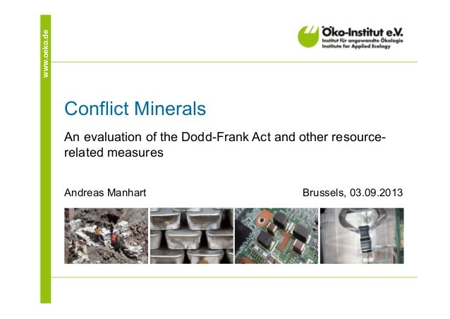 www.oeko.de Conflict Minerals An evaluation of the Dodd-Frank Act and other resource- related measures Andreas Manhart Bru...