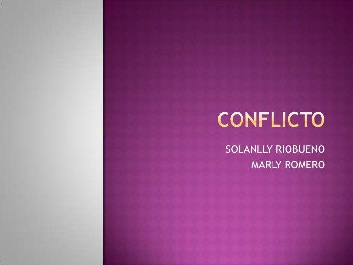 Conflicto<br />SOLANLLY RIOBUENO<br />MARLY ROMERO<br />