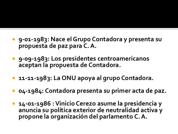 9-01-1983: Nace el Grupo Contadora y presenta su propuesta de paz para C. A.<br />9-09-1983: Los presidentes centroamerica...