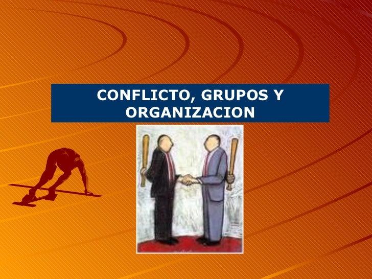 CONFLICTO, GRUPOS Y ORGANIZACION