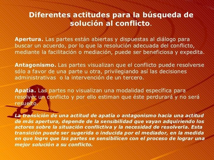 Diferentes actitudes para la búsqueda de solución al conflicto . Apertura.  Las partes están abiertas y dispuestas al diál...