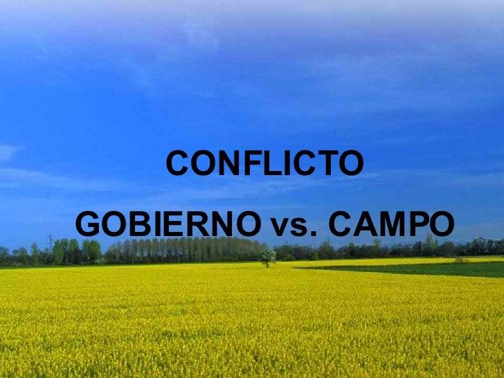 CONFLICTO  GOBIERNO vs. CAMPO CONFLICTO GOBIERNO vs. CAMPO