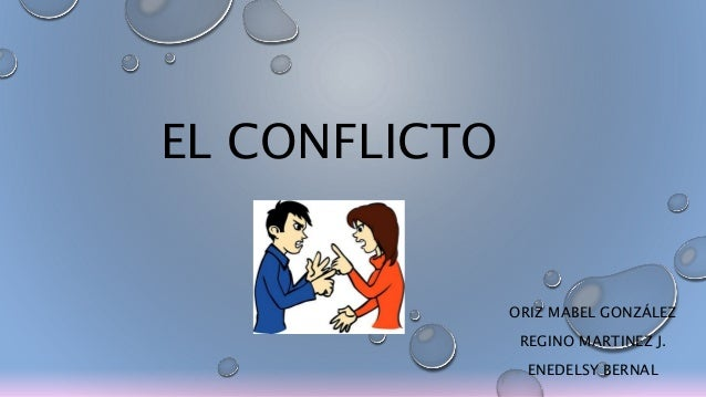 EL CONFLICTO ORIZ MABEL GONZÁLEZ REGINO MARTINEZ J. ENEDELSY BERNAL