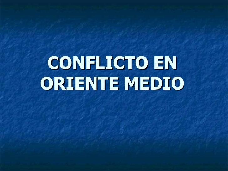 CONFLICTO EN ORIENTE MEDIO