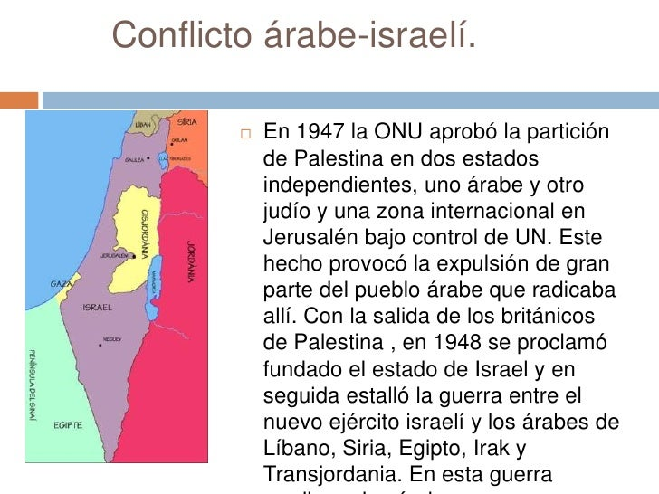Conflicto árabe-israelí.           En 1947 la ONU aprobó la partición            de Palestina en dos estados            i...