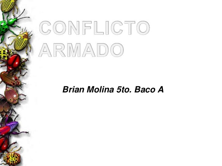 CONFLICTO ARMADO<br />Brian Molina 5to. Baco A<br />