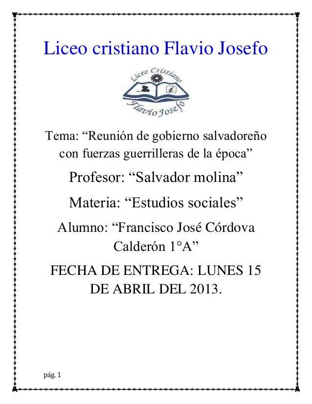 pág. 1Liceo cristiano Flavio JosefoTema: ―Reunión de gobierno salvadoreñocon fuerzas guerrilleras de la época‖Profesor: ―S...