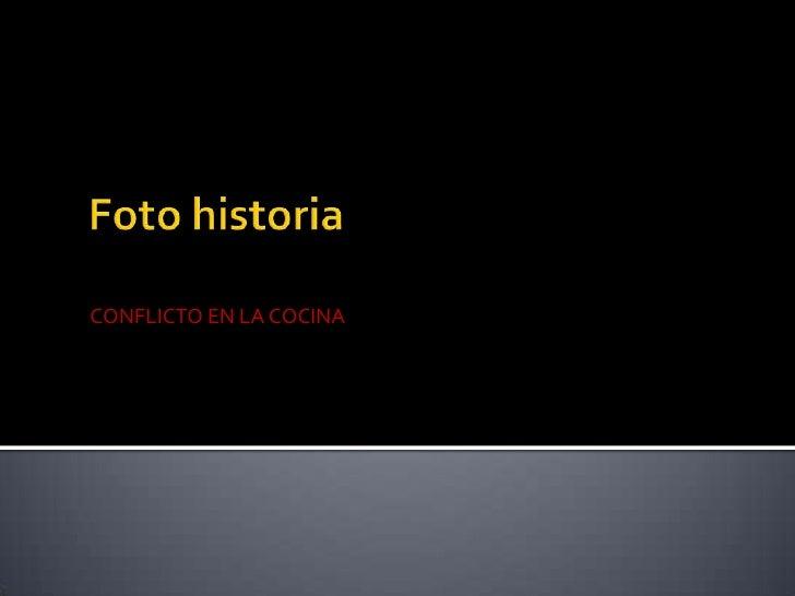 Foto historia<br />CONFLICTO EN LA COCINA <br />