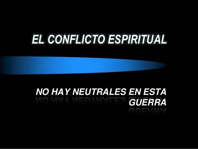 EL CONFLICTO ESPIRITUALNO HAY NEUTRALES EN ESTAGUERRA