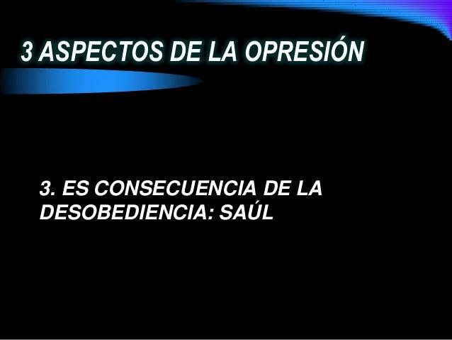 3 ASPECTOS DE LA OPRESIÓN3. ES CONSECUENCIA DE LADESOBEDIENCIA: SAÚL