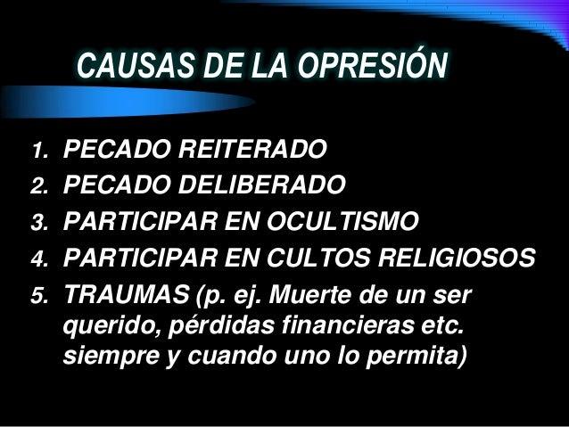 CAUSAS DE LA OPRESIÓN1. PECADO REITERADO2. PECADO DELIBERADO3. PARTICIPAR EN OCULTISMO4. PARTICIPAR EN CULTOS RELIGIOSOS5....