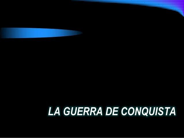 LA GUERRA DE CONQUISTA