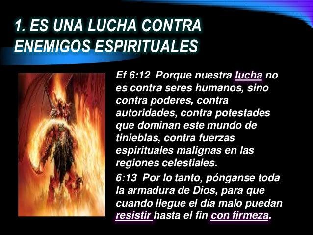 1. ES UNA LUCHA CONTRAENEMIGOS ESPIRITUALESEf 6:12 Porque nuestra lucha noes contra seres humanos, sinocontra poderes, con...