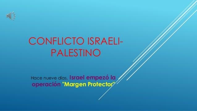 """CONFLICTO ISRAELI- PALESTINO Hace nueve días, Israel empezó la operación """"Margen Protector"""""""