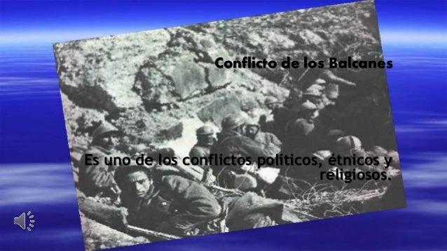 Conflicto de los Balcanes Es uno de los conflictos políticos, étnicos y religiosos.