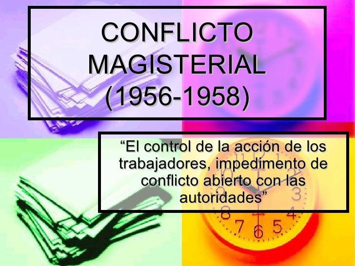 """CONFLICTO MAGISTERIAL (1956-1958) """" El control de la acción de los trabajadores, impedimento de conflicto abierto con las ..."""