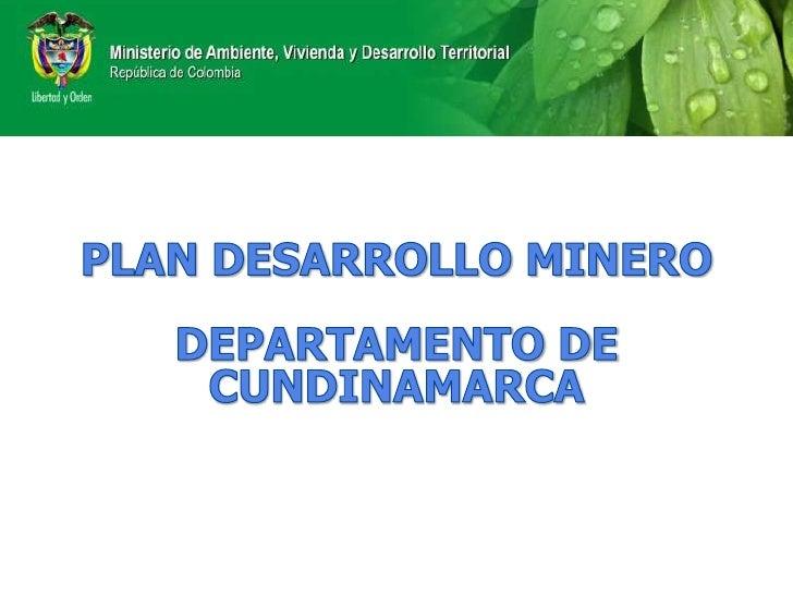 PLAN DESARROLLO MINERODEPARTAMENTO DE CUNDINAMARCA<br />