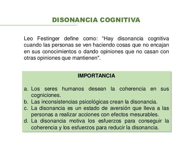 DISONANCIA COGNITIVA IMPORTANCIA a. Los seres humanos desean la coherencia en sus cogniciones. b. Las inconsistencias psic...