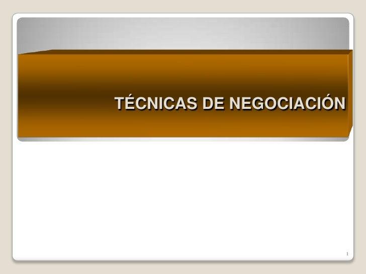 TÉCNICAS DE NEGOCIACIÓN                               1