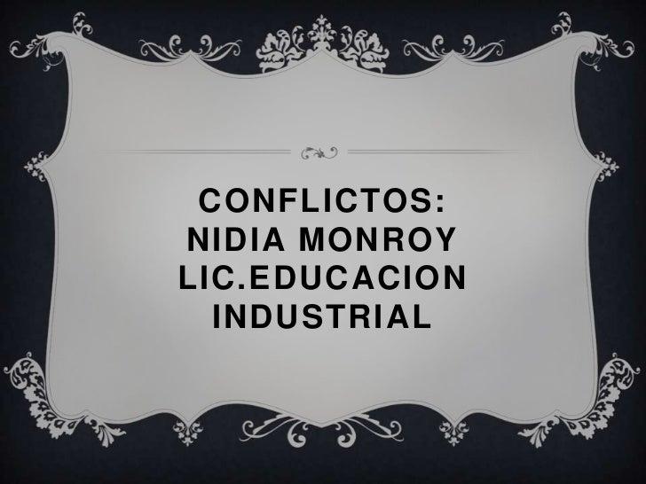 CONFLICTOS:NIDIA MONROYLIC.EDUCACION  INDUSTRIAL