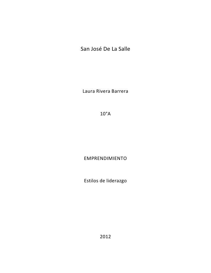 San José De La SalleLaura Rivera Barrera        10°A EMPRENDIMIENTO Estilos de liderazgo        2012