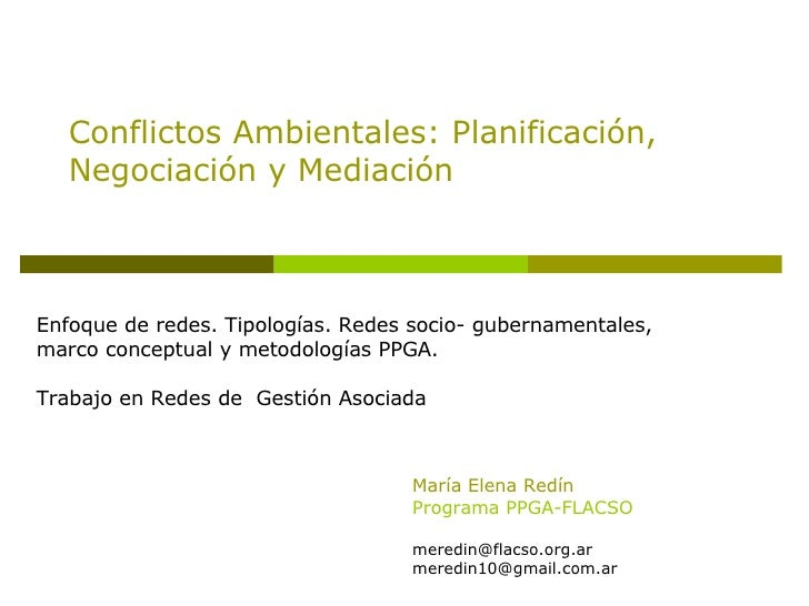 Conflictos Ambientales: Planificación, Negociación y Mediación Enfoque de redes. Tipologías. Redes socio- gubernamentales,...