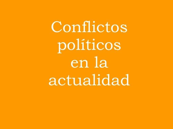 Conflictos políticos  en la actualidad
