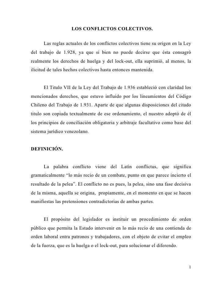 LOS CONFLICTOS COLECTIVOS.      Las reglas actuales de los conflictos colectivos tiene su origen en la Leydel trabajo de 1...
