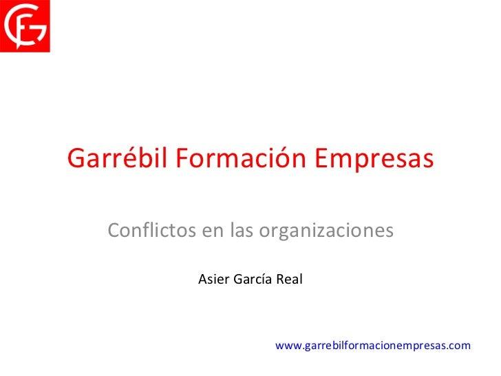 Garrébil Formación Empresas Conflictos en las organizaciones Asier García Real www.garrebilformacionempresas.com