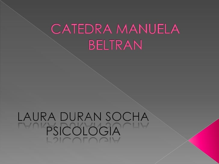 CATEDRA MANUELA BELTRAN<br />LAURA DURAN SOCHA<br />PSICOLOGIA<br />