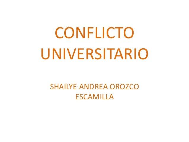CONFLICTOUNIVERSITARIOSHAILYE ANDREA OROZCOESCAMILLA
