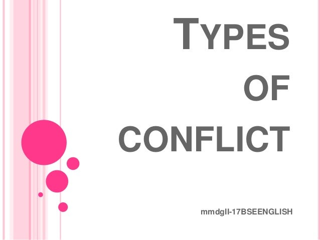 "types of conflict Wwwdalecarnegiecom/resolution conflict types role conflicts: • ask yourself, "" exactly how do i perceive my role in relation to others involved in this issue."