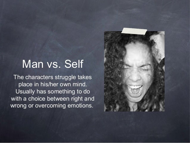 Man vs. Self The characters struggle takes   place in his/her own mind.  Usually has something to dowith a choice between ...