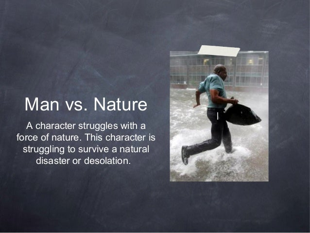 Man vs. Nature   A character struggles with aforce of nature. This character is  struggling to survive a natural     disas...