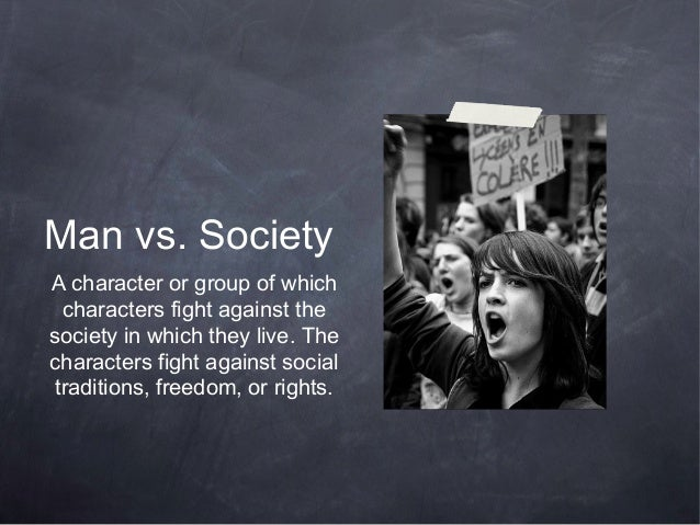 Man vs. SocietyA character or group of which  characters fight against thesociety in which they live. Thecharacters fight ...
