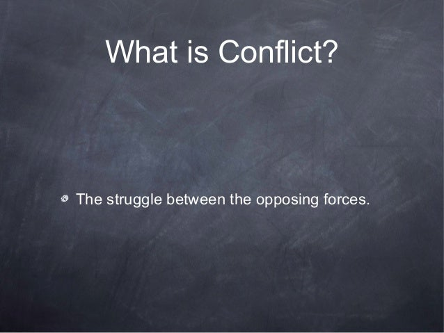 What is Conflict?The struggle between the opposing forces.