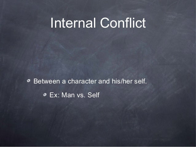 Internal ConflictBetween a character and his/her self.     Ex: Man vs. Self