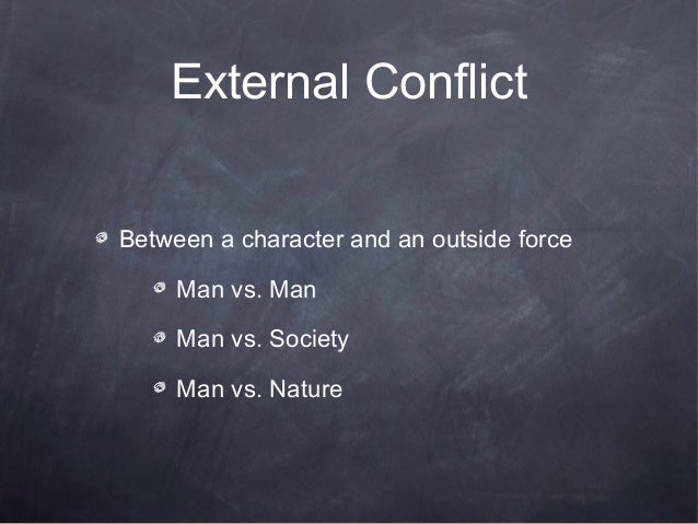 External ConflictBetween a character and an outside force     Man vs. Man     Man vs. Society     Man vs. Nature