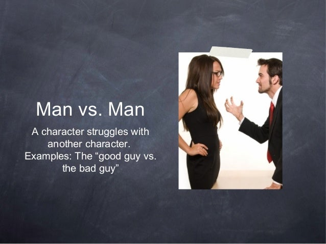 """Man vs. Man A character struggles with    another character.Examples: The """"good guy vs.       the bad guy"""""""