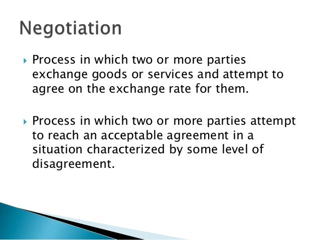 what is negotiation what are the two primary goals in the negotiation process Conflict negotiation is when two or more persons with different priorities attempt to reach solutions that will be acceptable to everyone  negotiation needs to be continuously improved through a process of goals, actions, and feedback  this should be the primary criterion for their selection.