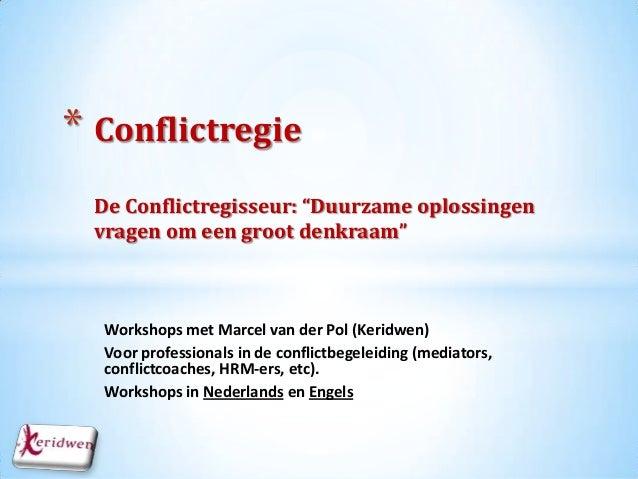 """* Conflictregie De Conflictregisseur: """"Duurzame oplossingen vragen om een groot denkraam""""  Workshops met Marcel van der Po..."""