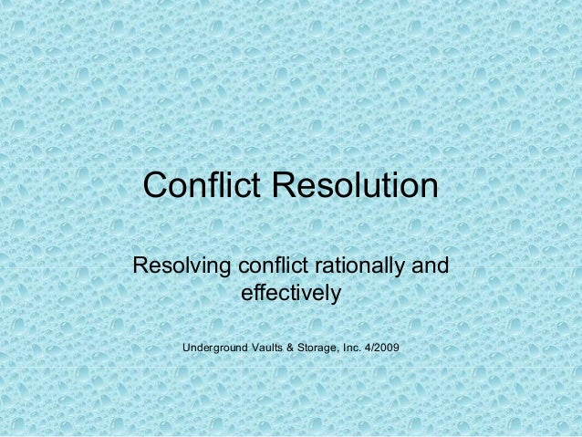 Conflict Resolution Resolving conflict rationally and effectively Underground Vaults & Storage, Inc. 4/2009