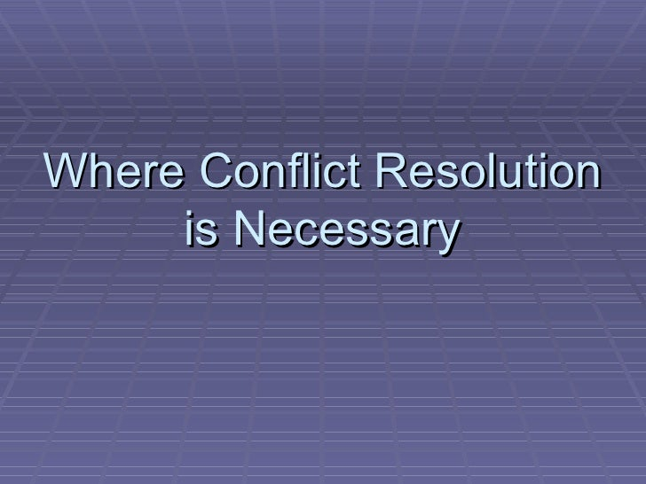 Where Conflict Resolution is Necessary