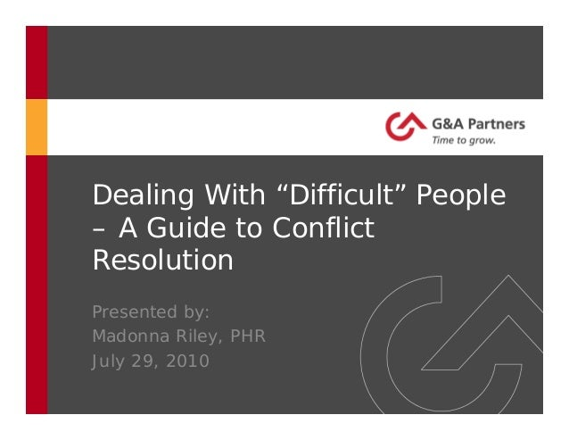 """Dealing With """"Difficult"""" People – A Guide to Conflict Resolution Presented by: Madonna Riley, PHR July 29, 2010"""