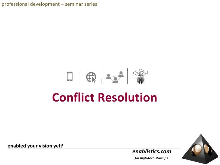 professional development – seminar series<br />Conflict Resolution<br /> enabled your vision yet?<br />enablistics.com<br ...