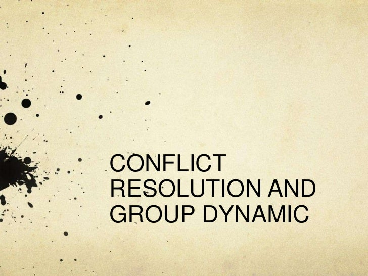 CONFLICTRESOLUTION ANDGROUP DYNAMIC