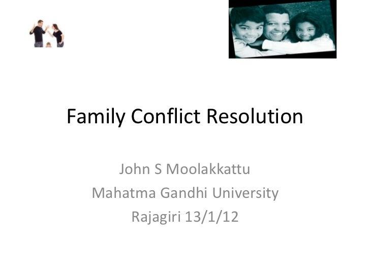 Family Conflict Resolution     John S Moolakkattu  Mahatma Gandhi University       Rajagiri 13/1/12