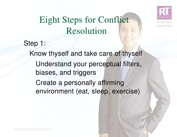 Eight Steps for Conflict            ResolutionStep 1:  Know thyself and take care of thyself   Understand your perceptual ...