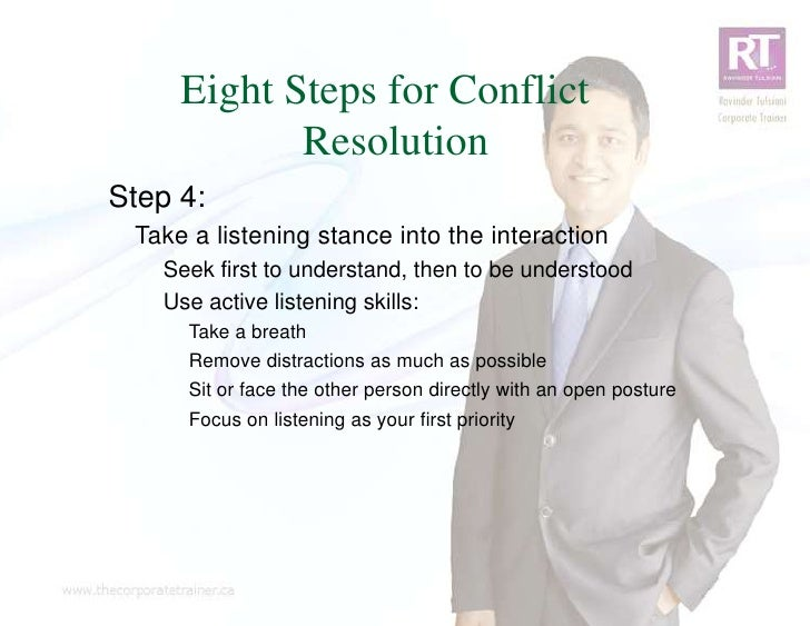 Eight Steps for Conflict            ResolutionStep 4: Take a listening stance into the interaction   Seek first to underst...